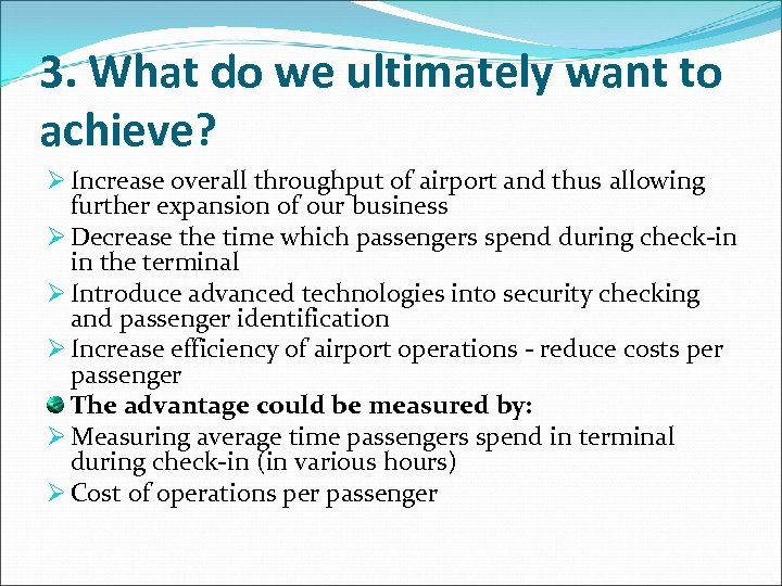 3. What do we ultimately want to achieve? Ø Increase overall throughput of airport
