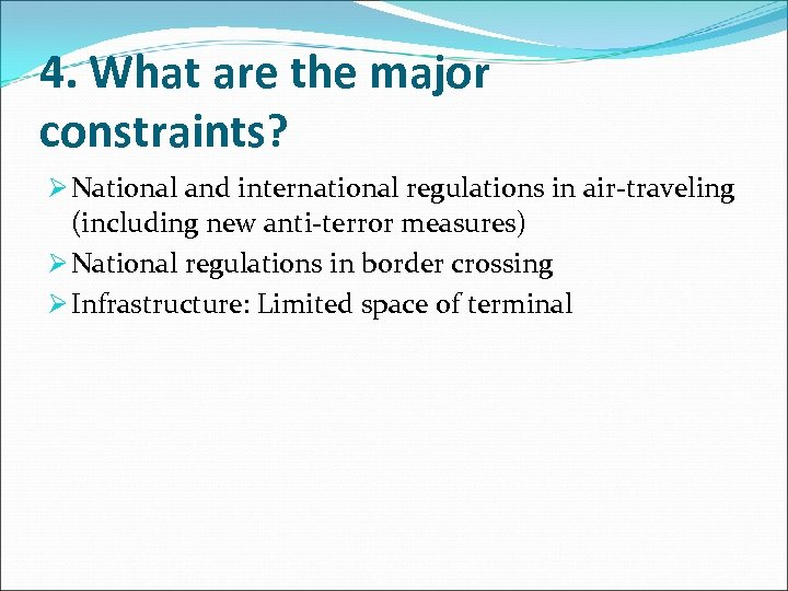 4. What are the major constraints? Ø National and international regulations in air-traveling (including