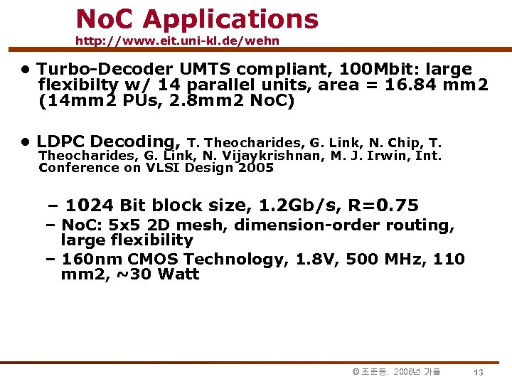 No. C Applications http: //www. eit. uni-kl. de/wehn • Turbo-Decoder UMTS compliant, 100 Mbit: