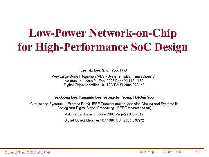 Low-Power Network-on-Chip for High-Performance So. C Design Lee, K. ; Lee, S. -J. ;