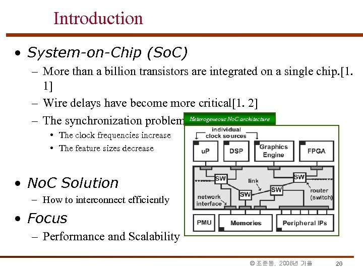 Introduction • System-on-Chip (So. C) – More than a billion transistors are integrated on