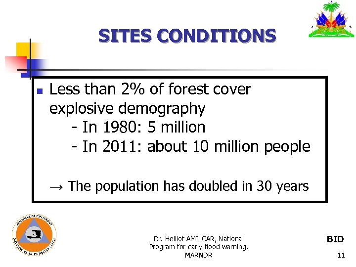 SITES CONDITIONS n Less than 2% of forest cover explosive demography - In 1980:
