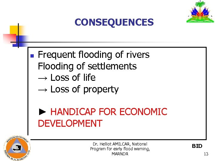 CONSEQUENCES n Frequent flooding of rivers Flooding of settlements → Loss of life →