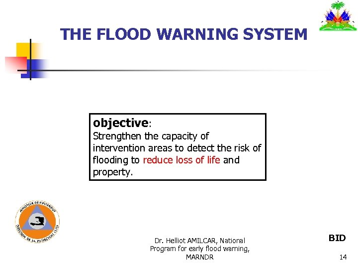 THE FLOOD WARNING SYSTEM objective: Strengthen the capacity of intervention areas to detect the