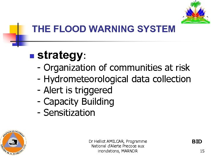 THE FLOOD WARNING SYSTEM n strategy: - Organization of communities at risk - Hydrometeorological