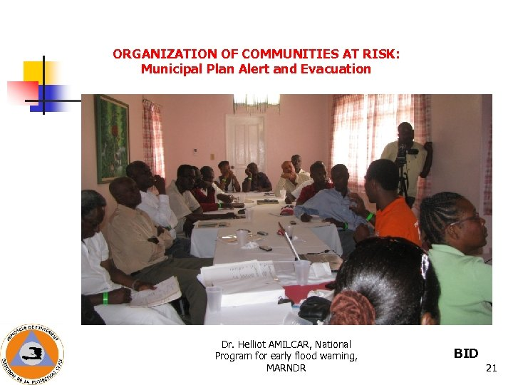 ORGANIZATION OF COMMUNITIES AT RISK: Municipal Plan Alert and Evacuation Dr. Helliot AMILCAR, National