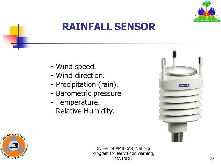 RAINFALL SENSOR - Wind speed. - Wind direction. - Precipitation (rain). - Barometric pressure