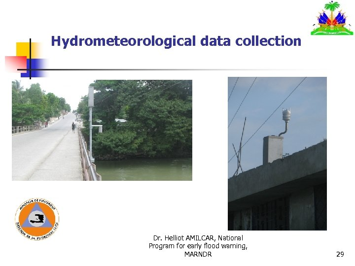 Hydrometeorological data collection Dr. Helliot AMILCAR, National Program for early flood warning, MARNDR 29