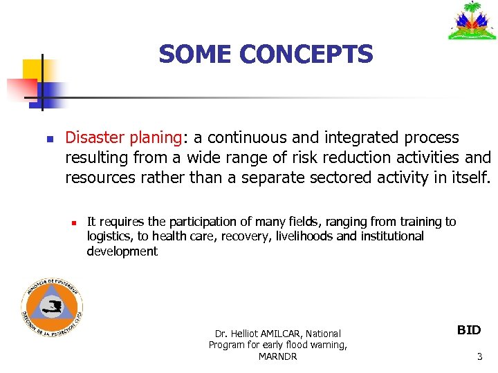 SOME CONCEPTS n Disaster planing: a continuous and integrated process resulting from a wide
