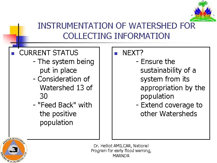 INSTRUMENTATION OF WATERSHED FOR COLLECTING INFORMATION n CURRENT STATUS - The system being put