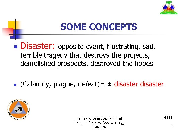 SOME CONCEPTS n Disaster: opposite event, frustrating, sad, terrible tragedy that destroys the projects,