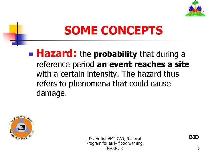 SOME CONCEPTS n Hazard: the probability that during a reference period an event reaches