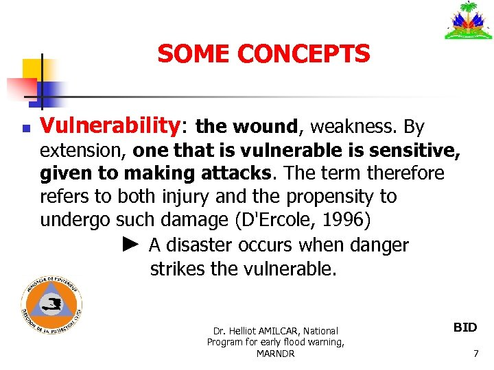 SOME CONCEPTS n Vulnerability: the wound, weakness. By extension, one that is vulnerable is