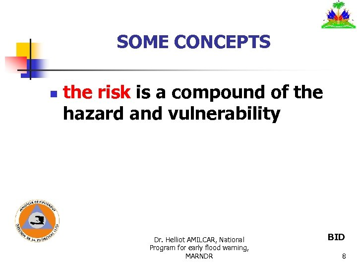 SOME CONCEPTS n the risk is a compound of the hazard and vulnerability Dr.
