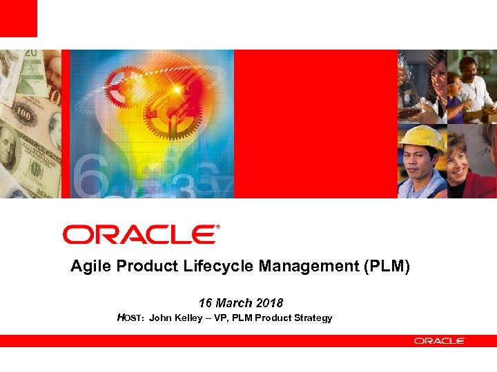 Agile Product Lifecycle Management (PLM) 16 March 2018 HOST: John Kelley – VP, PLM