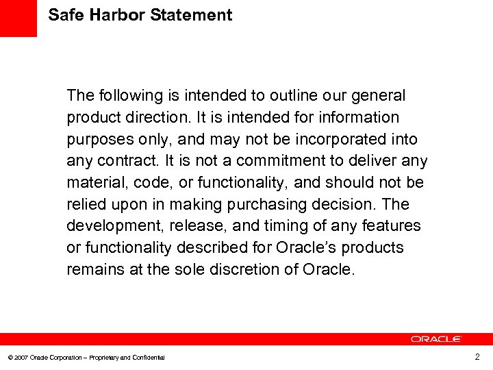 Safe Harbor Statement The following is intended to outline our general product direction. It