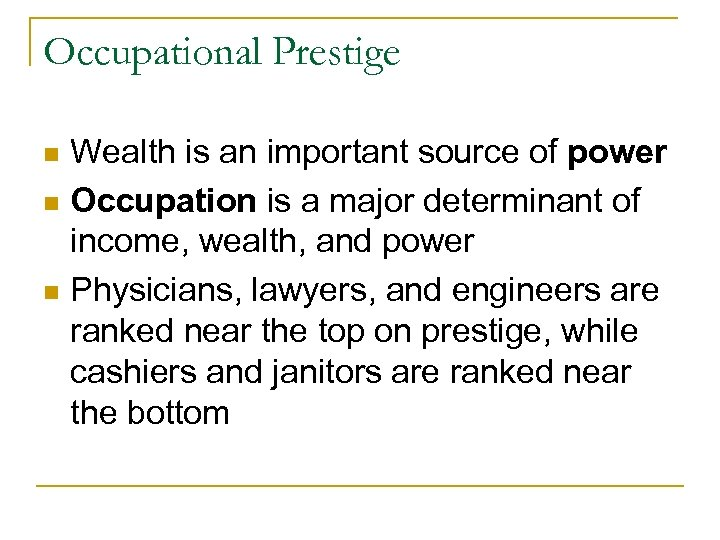Occupational Prestige Wealth is an important source of power n Occupation is a major