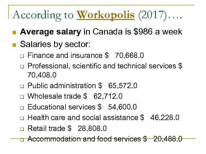 According to Workopolis (2017)…. n n Average salary in Canada is $986 a week