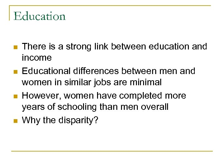 Education n n There is a strong link between education and income Educational differences