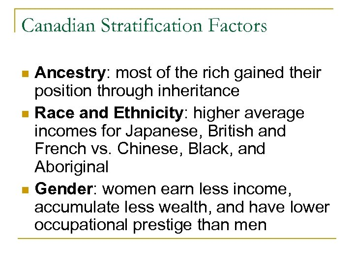 Canadian Stratification Factors Ancestry: most of the rich gained their position through inheritance n