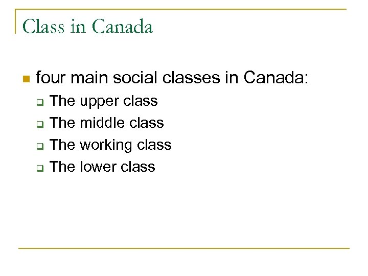 Class in Canada n four main social classes in Canada: q q The upper