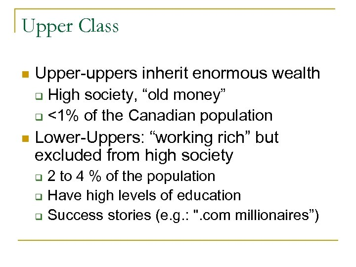 "Upper Class n Upper-uppers inherit enormous wealth High society, ""old money"" q <1% of"