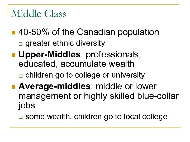 Middle Class n 40 -50% of the Canadian population q n Upper-Middles: professionals, educated,