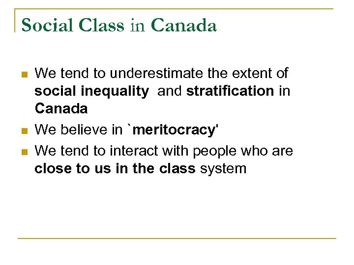 Social Class in Canada n n n We tend to underestimate the extent of