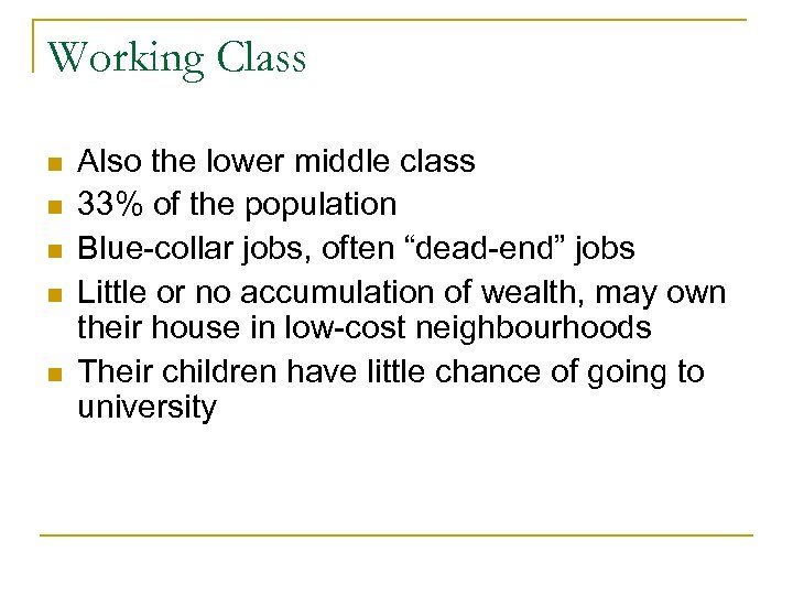 Working Class n n n Also the lower middle class 33% of the population