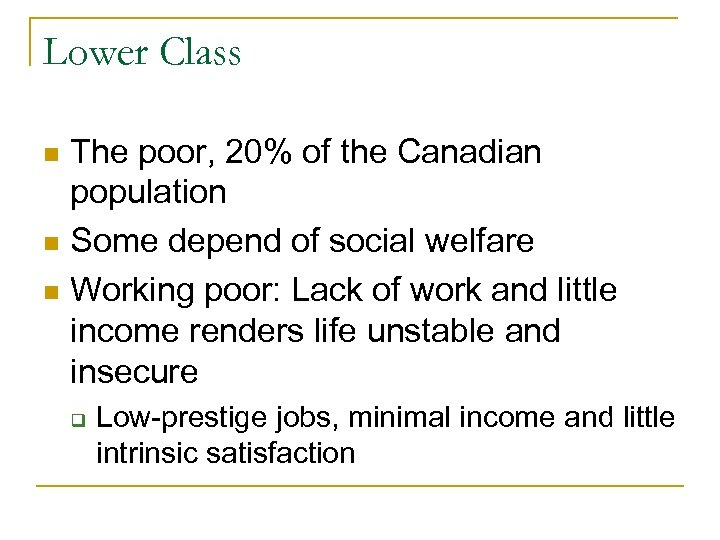 Lower Class The poor, 20% of the Canadian population n Some depend of social