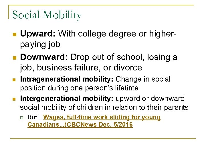 Social Mobility n n Upward: With college degree or higherpaying job Downward: Drop out