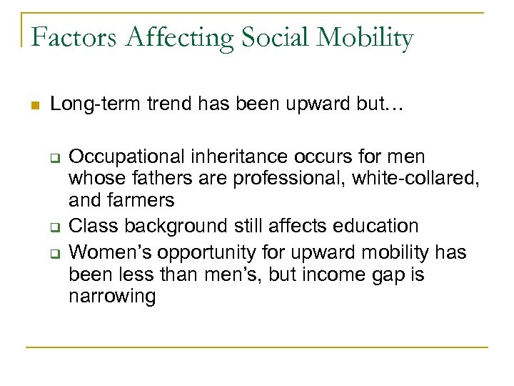 Factors Affecting Social Mobility n Long-term trend has been upward but… q q q