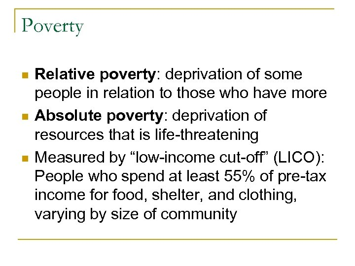 Poverty n n n Relative poverty: deprivation of some people in relation to those