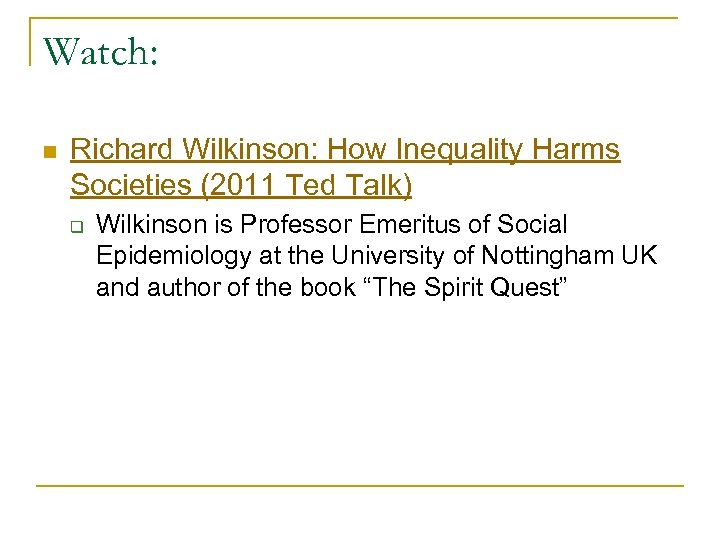 Watch: n Richard Wilkinson: How Inequality Harms Societies (2011 Ted Talk) q Wilkinson is