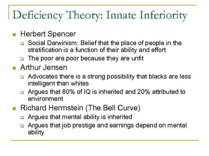 Deficiency Theory: Innate Inferiority n Herbert Spencer q q n Arthur Jensen q q