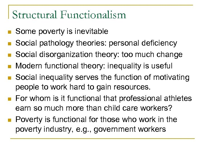 Structural Functionalism n n n n Some poverty is inevitable Social pathology theories: personal