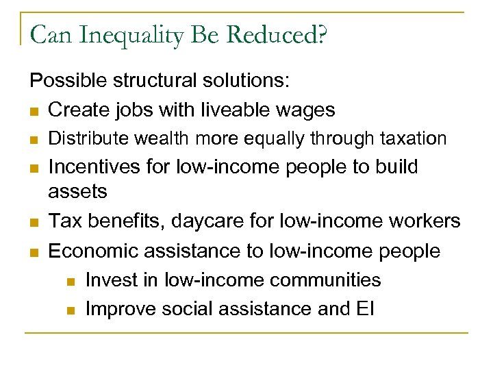 Can Inequality Be Reduced? Possible structural solutions: n Create jobs with liveable wages n