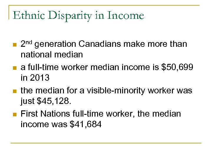 Ethnic Disparity in Income n n 2 nd generation Canadians make more than national