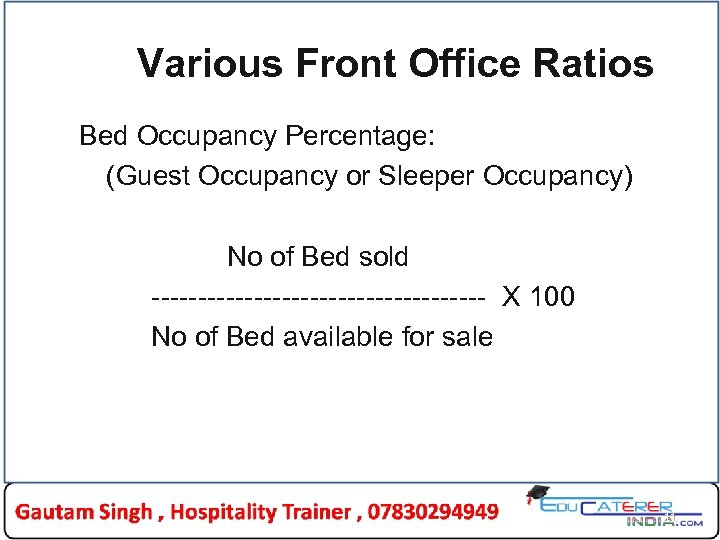 Various Front Office Ratios Bed Occupancy Percentage: (Guest Occupancy or Sleeper Occupancy) No of