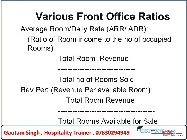 Various Front Office Ratios Average Room/Daily Rate (ARR/ ADR): (Ratio of Room income to