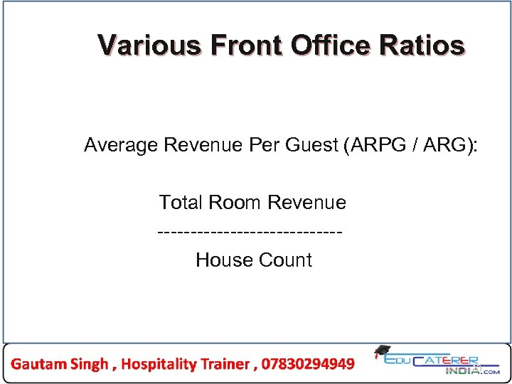 Various Front Office Ratios Average Revenue Per Guest (ARPG / ARG): Total Room Revenue