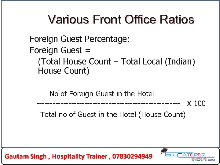 Various Front Office Ratios Foreign Guest Percentage: Foreign Guest = (Total House Count –