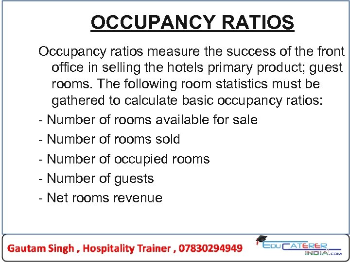 OCCUPANCY RATIOS Occupancy ratios measure the success of the front office in selling the
