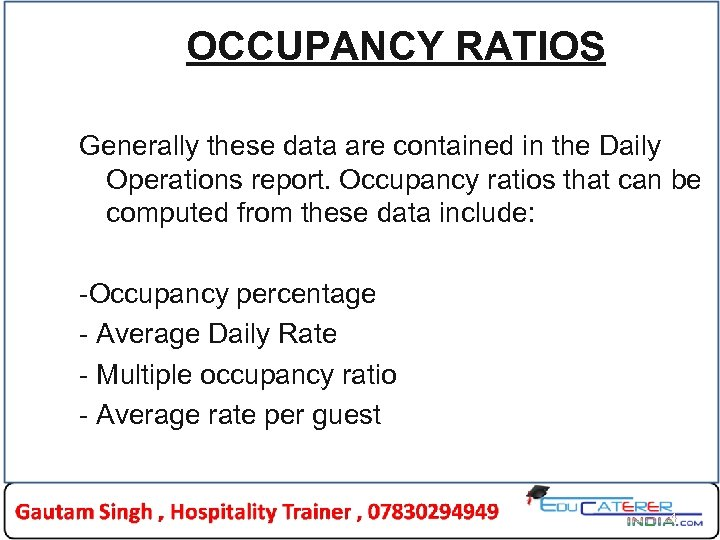 OCCUPANCY RATIOS Generally these data are contained in the Daily Operations report. Occupancy ratios