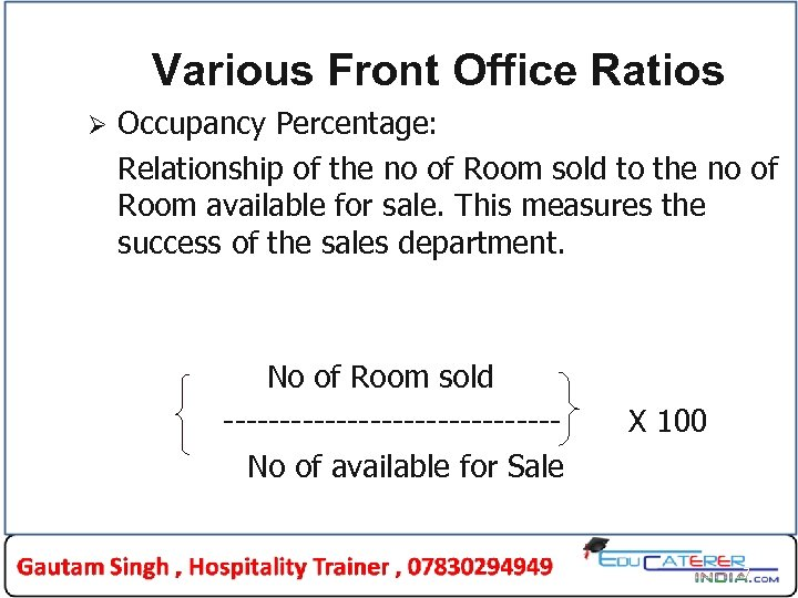 Various Front Office Ratios Ø Occupancy Percentage: Relationship of the no of Room sold