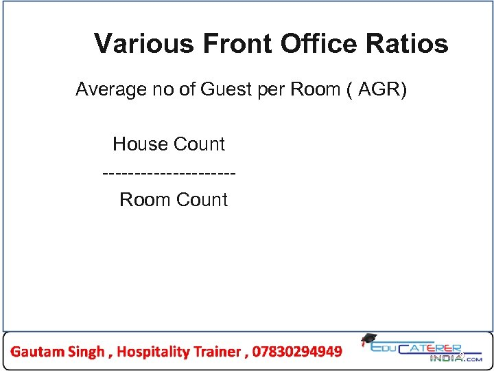 Various Front Office Ratios Average no of Guest per Room ( AGR) House Count