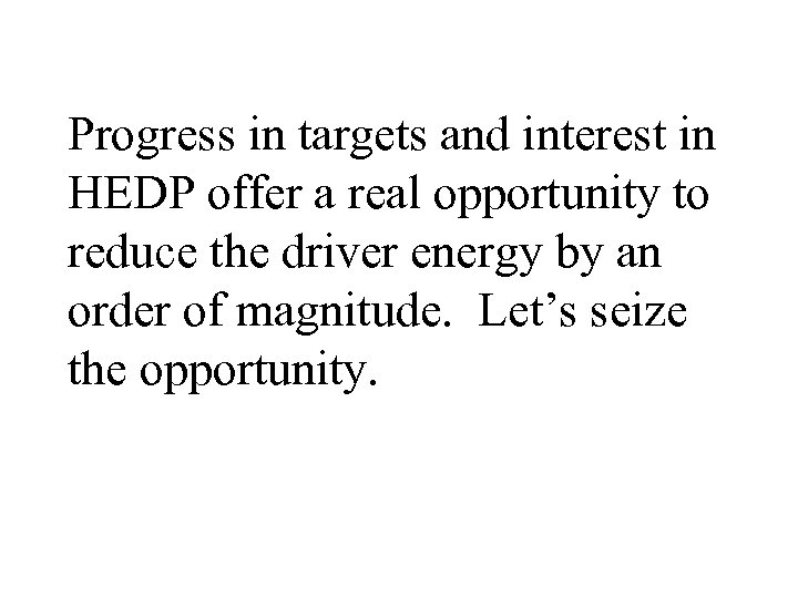 Progress in targets and interest in HEDP offer a real opportunity to reduce the