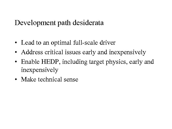 Development path desiderata • Lead to an optimal full-scale driver • Address critical issues