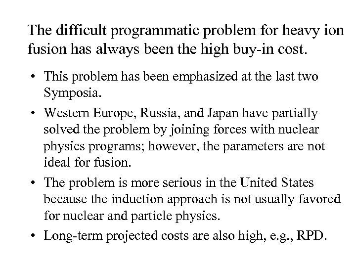 The difficult programmatic problem for heavy ion fusion has always been the high buy-in