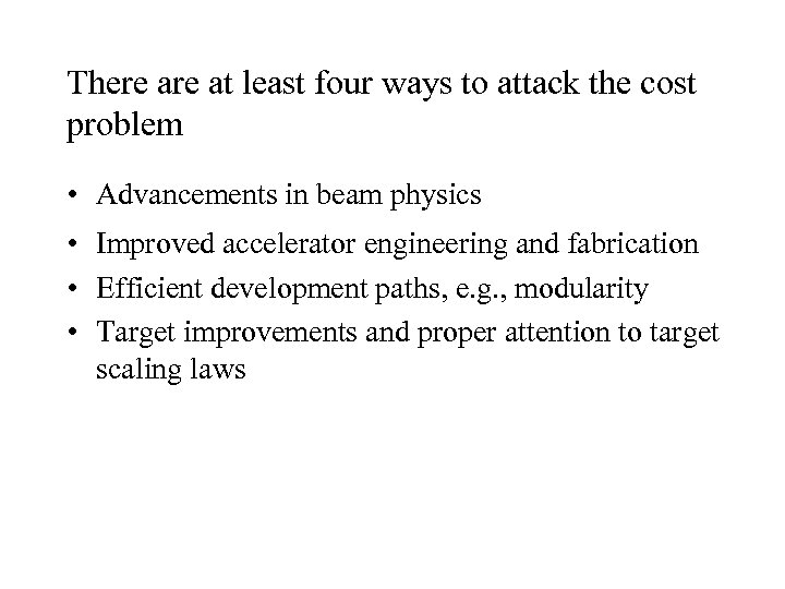 There at least four ways to attack the cost problem • Advancements in beam
